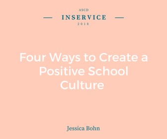Four Ways to Create a Positive School Culture - ASCD
