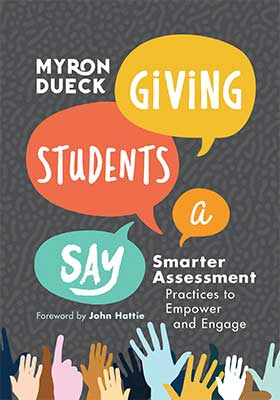 Book banner image for Giving Students a Say: Smarter Assessment Practices to Empower and Engage
