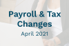 2021 April Payroll Changes | Blog