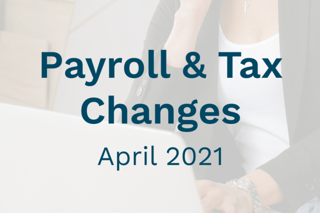 2021 April Payroll Changes | Blog - Payroll & Finance