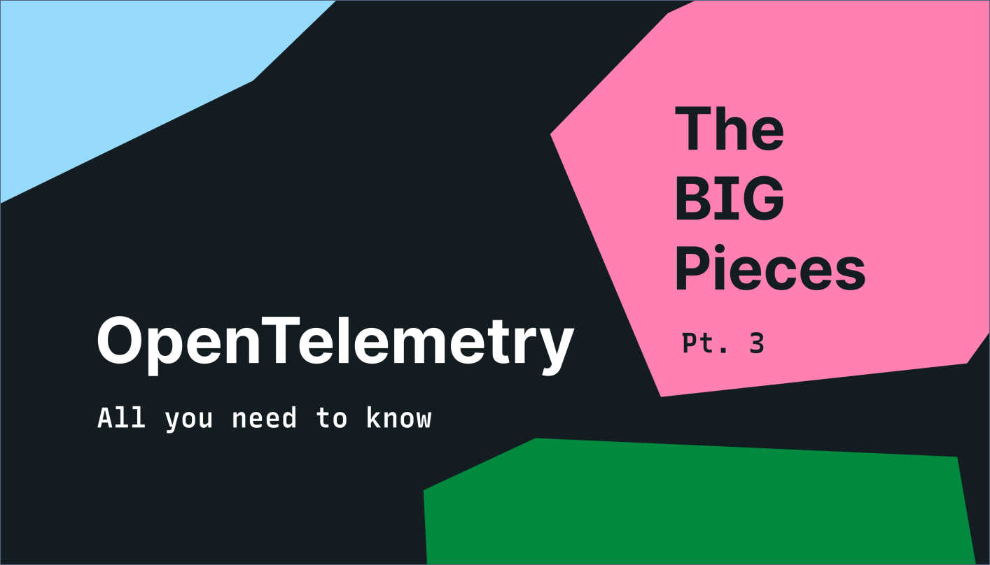 The Big Pieces: OpenTelemetry context propagation