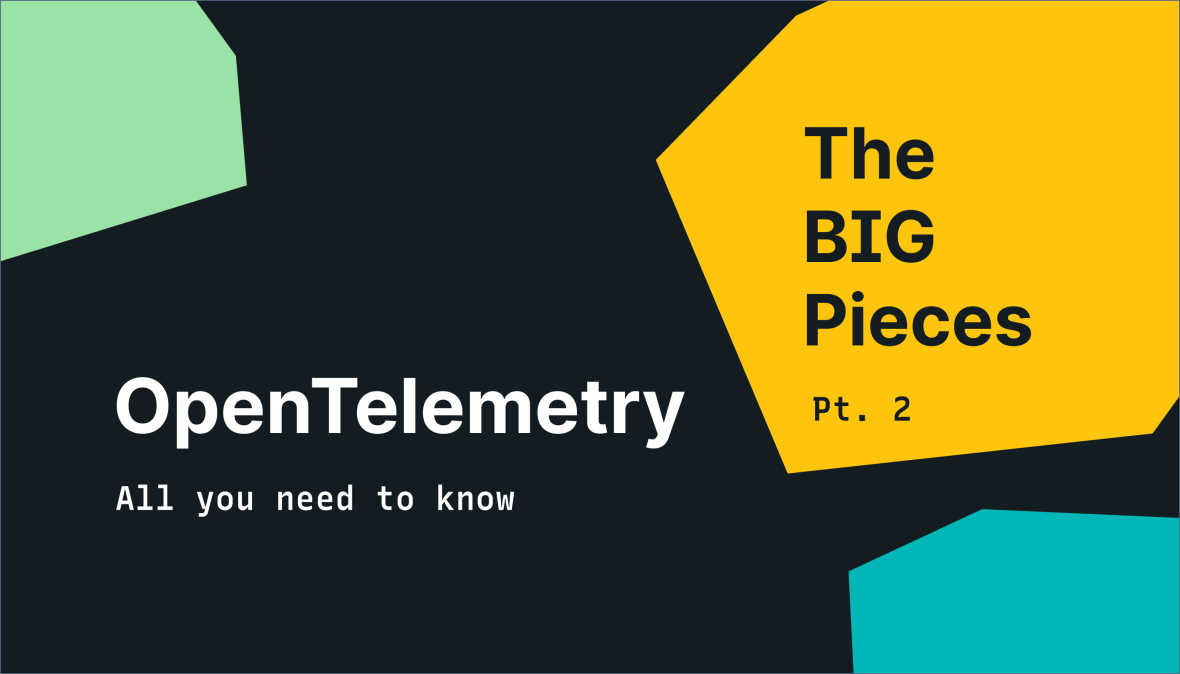 The Big Pieces: OpenTelemetry Collector design and architecture
