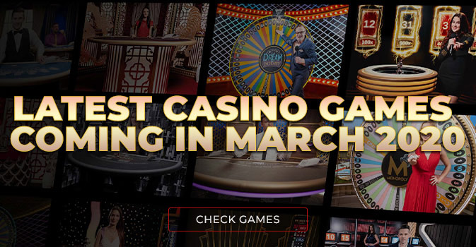 Latest Casino Games coming in March 2020