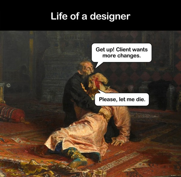 """Meme of graphic designer being asked for yet another revision with the caption, """"Just let me die."""""""