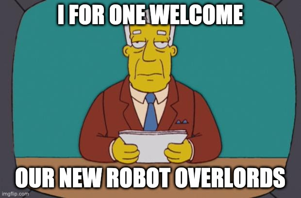 """Simpsons TV show meme of news anchor saying, """"I welcome our robot overlords."""""""