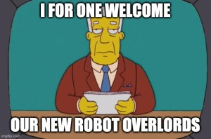 "Simpsons TV show meme of news anchor saying, ""I welcome our robot overlords."""