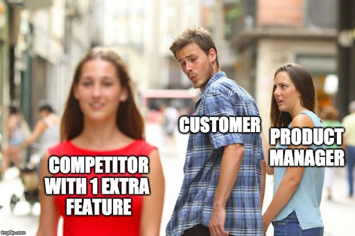 Meme of a guy checking out another girl in front of his girlfriend. The other girl is a new product feature. The guy is the customer. The girlfriend is the product manager.