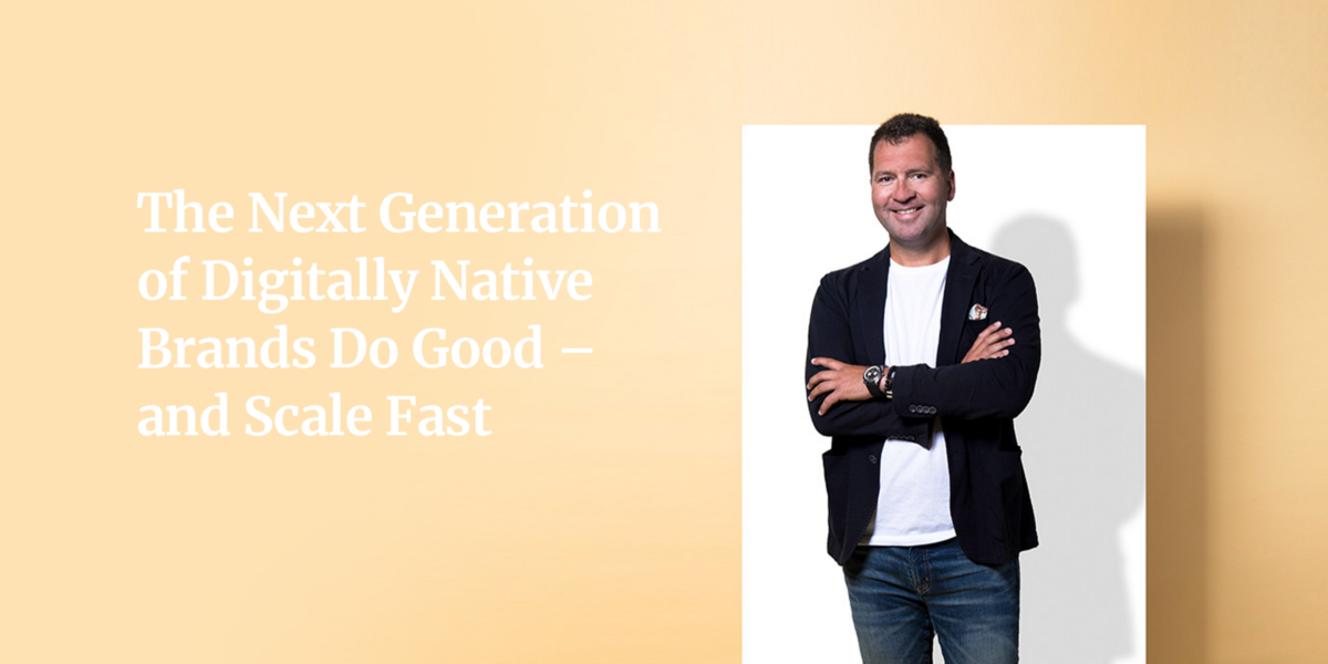 The Next Generation of Digitally Native Brands Do Good — and Scale Fast