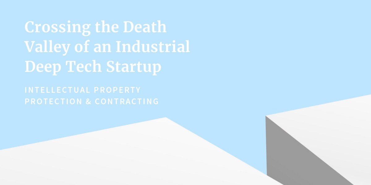 Crossing the Death Valley of an Industrial Deep Tech Startup: IP protection & Contracting
