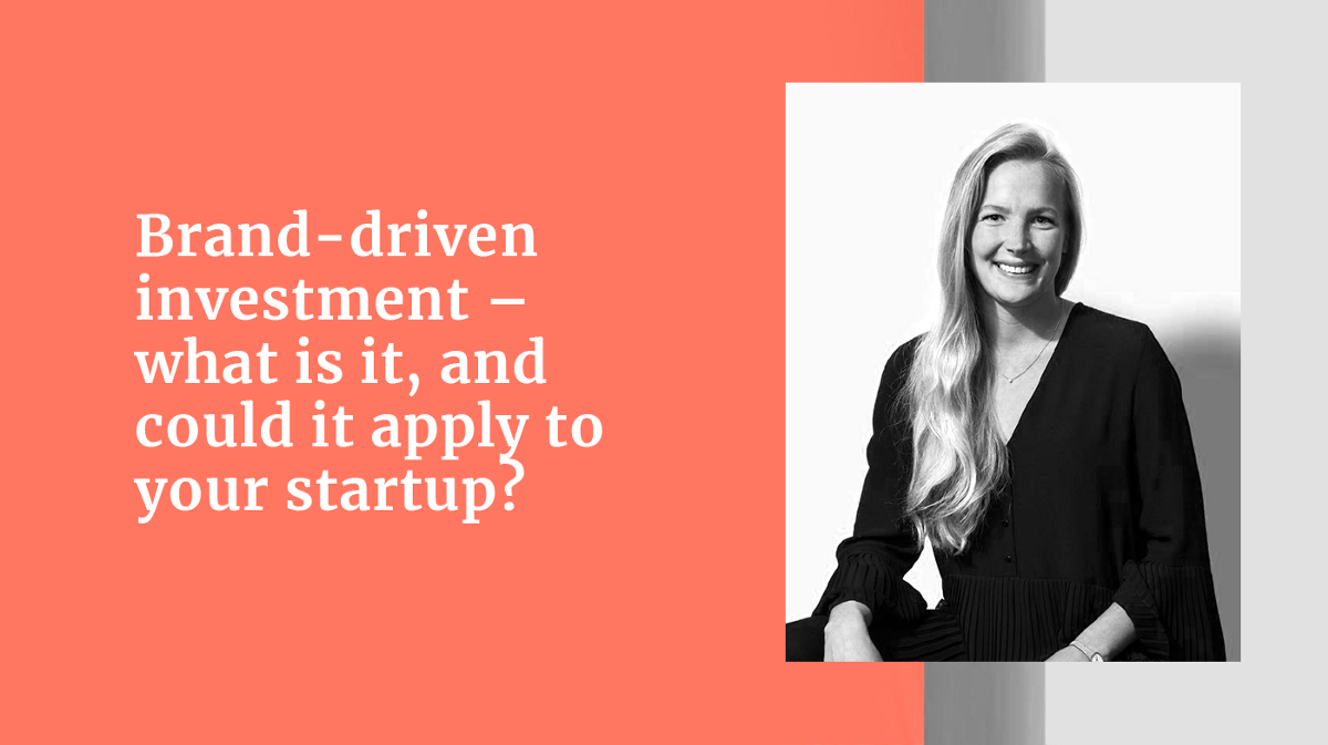 Brand-driven investment — what is it, and could it apply to your startup?