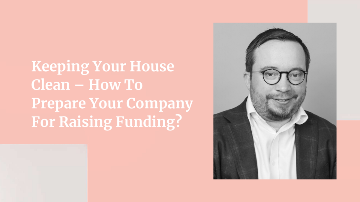 Keeping Your House Clean — How to Prepare Your Company for Raising Funding