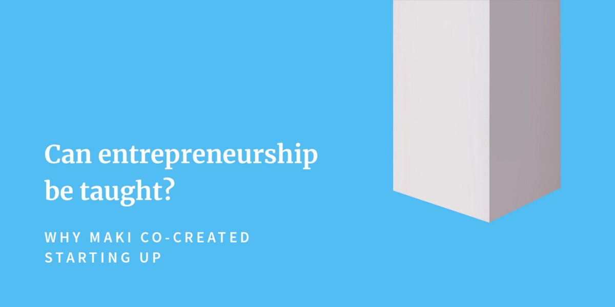 Can entrepreneurship be taught? Why Maki co-created Starting Up