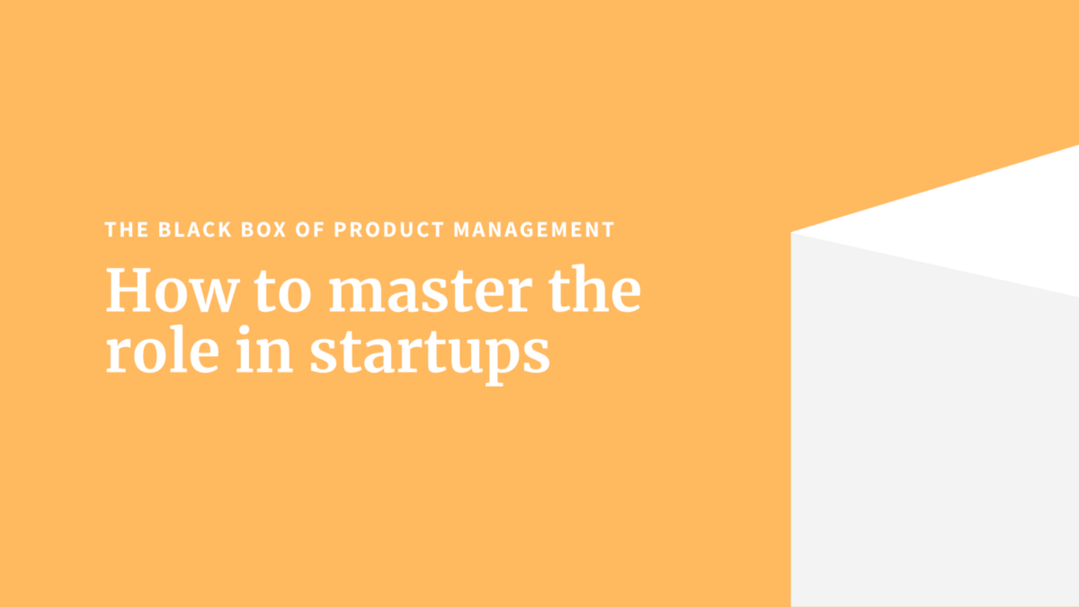The black box of product management — key learnings from early-stage B2B SaaS companies