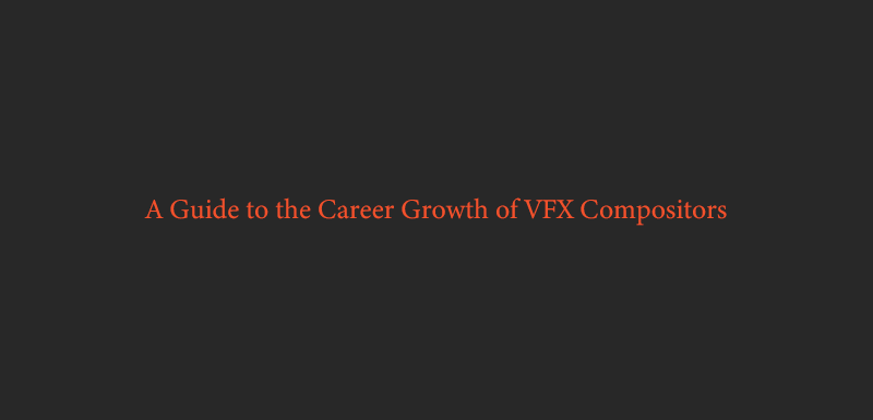 A Guide to the Career Growth of VFX Compositors(2)
