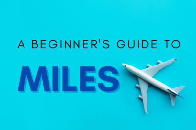 A Beginner's Guide to Miles (How to Earn Them and How to Score Free Travel with Them)