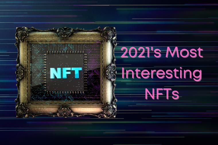 Uncovering the Most Interesting NFTs of 2021