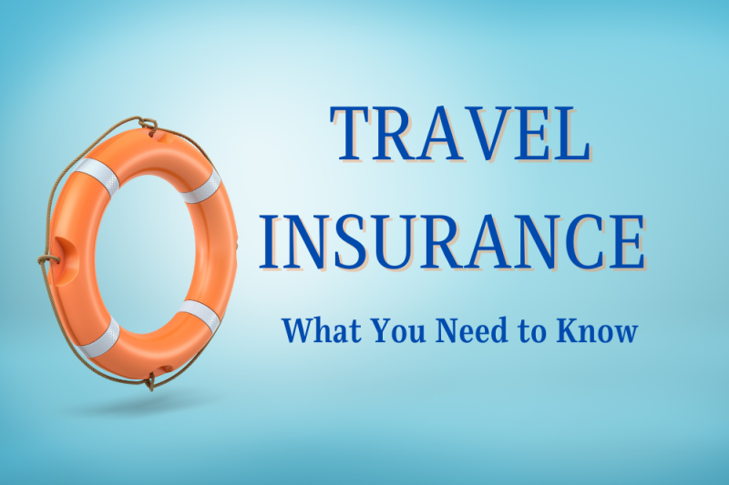Travel Insurance: What You Need to Know Before You Go