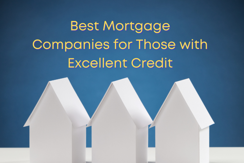 Best Mortgage Lenders for Excellent Credit
