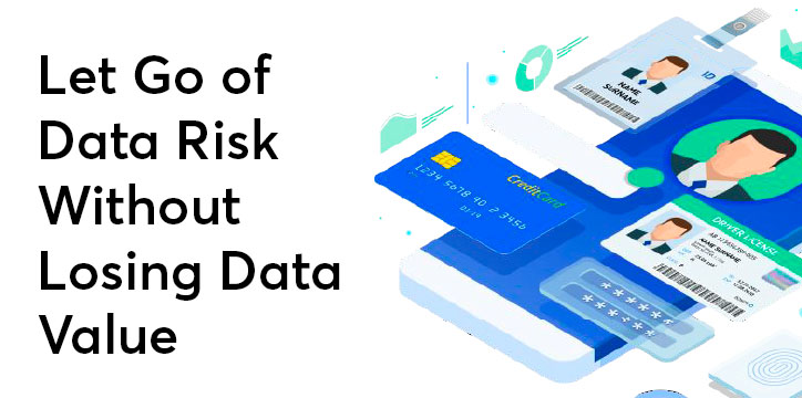 Let Go of Data Risk without Losing Data Value header image