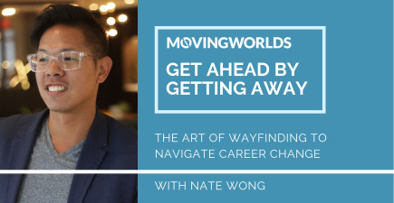 #GetAheadByGettingAway: The Art of Wayfinding to Navigate Career Change with Nate Wong