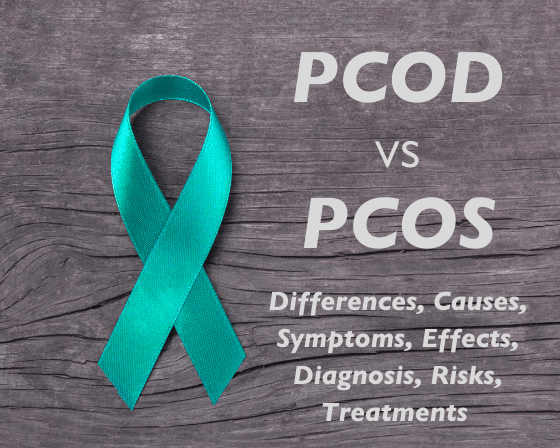 PCOD VS PCOS- Differences, Causes, Symptoms, Effects, Diagnosis, Risks, Treatments