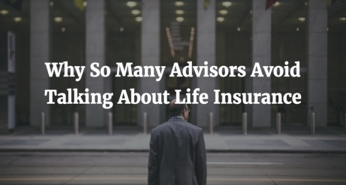 Why so many advisors avoid talking about life insurance