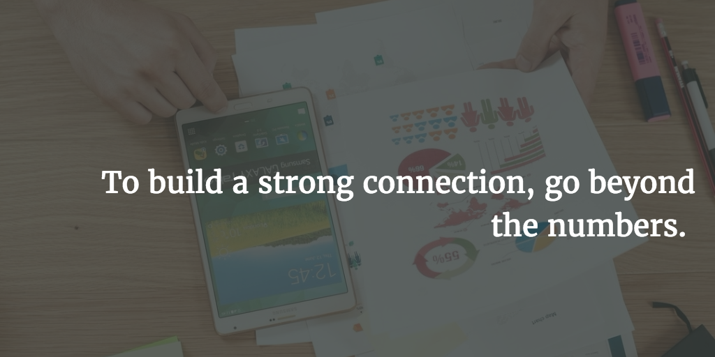 build a strong connection, go beyond the numbers