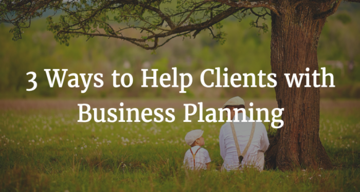 3 ways to help clients with business planning