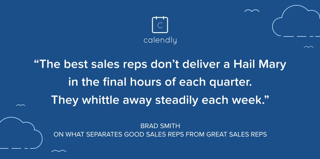 """The best sales reps don't deliver a Hail Mary in the final hours of each quarter. They whittle away steadily each week."""