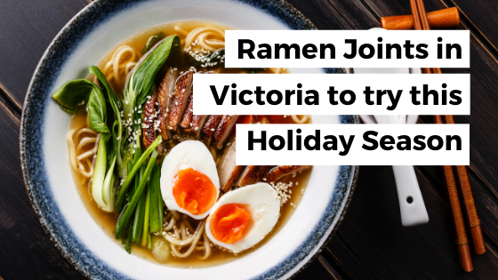Ramen Joints in Victoria to Try This Holiday Season; Comfort Food Like No Other