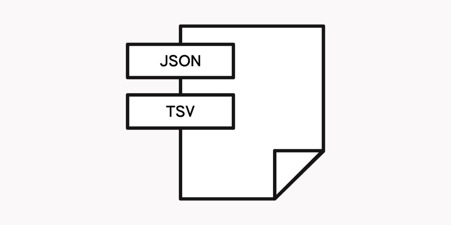 "An illustration of a piece of paper with ""JSON"" and ""TSV"" written above it."