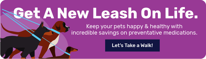 Get a new leash on life. Keep your pets happy & healthy with incredible savings on preventative medicaations. Let's take a walk!