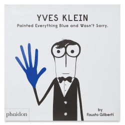 Yves Klein Painted Everything Blue and Wasn't Sorry Book Cover