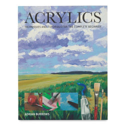 Acrylics: Techniques and Tutorials for the Complete Beginner