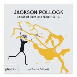 Jackson Pollack Splashed Paint and Wasn't Sorry Book Cover