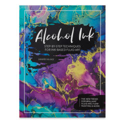 Alcohol Ink: Step-By-Step Techniques for Ink-Based Fluid Art book cover