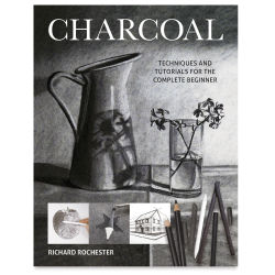 Charcoal: Techniques and Tutorials for the Complete Beginner