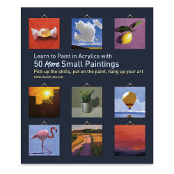 Learn to Paint in Acrylic with 50 More Small Paintings, Book Cover