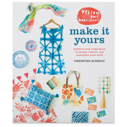 Yellow Owl Workshop's Make It YoursPatterns and Inspiration to Stamp, Stencil, and Customize Your S
