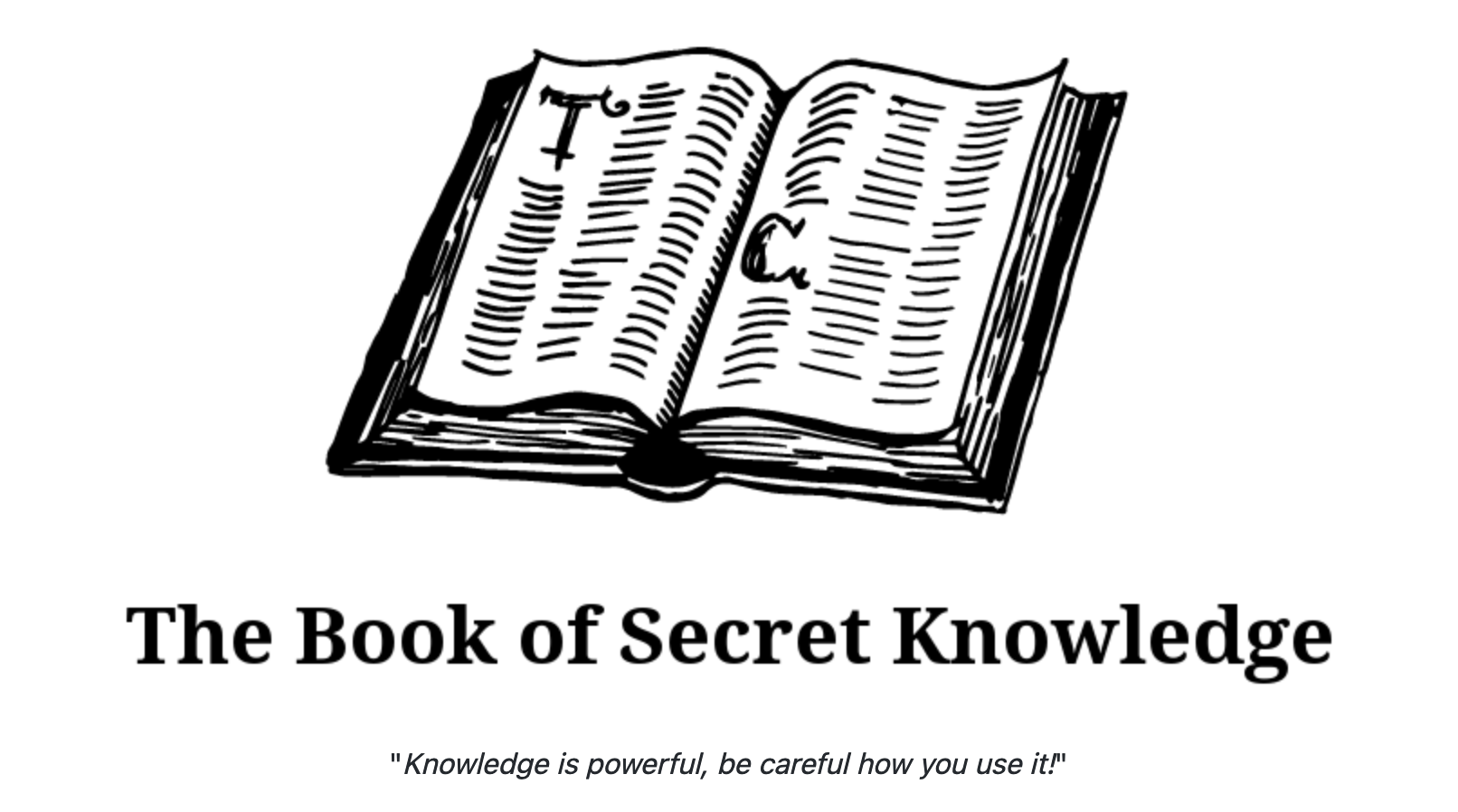 The book of Secret Knowledge – Knowledge is powerful, be careful how you use it.