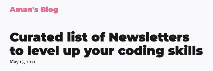 Aman's Blog – Curated list of Newsletters to level up your coding skills