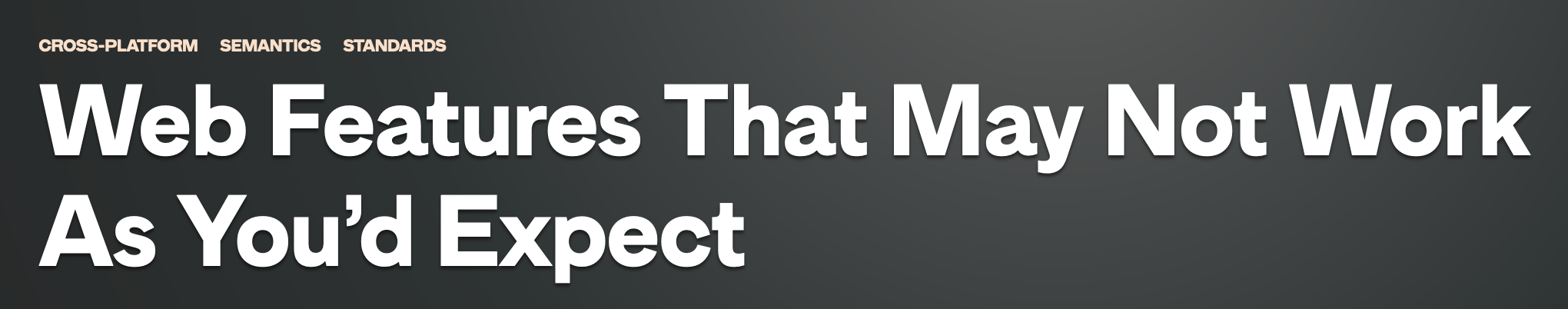 Web Features That May Not Work As You'd Expect