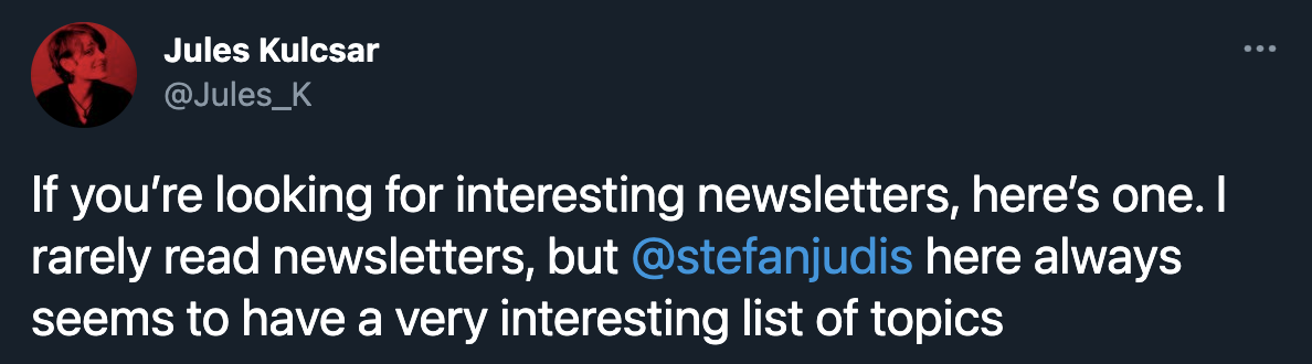 If you're looking for interesting newsletters, here's one. I rarely read newsletters, but  @stefanjudis  here always seems to have a very interesting list of topics