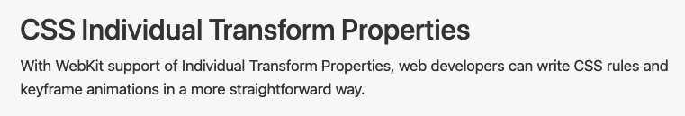 CSS Individual Transform Properties – With WebKit support of Individual Transform Properties, web developers can write CSS rules and keyframe animations in a more straightforward way.