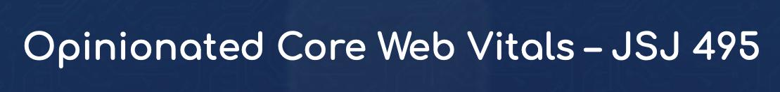 Opinionated Core Web Vitals