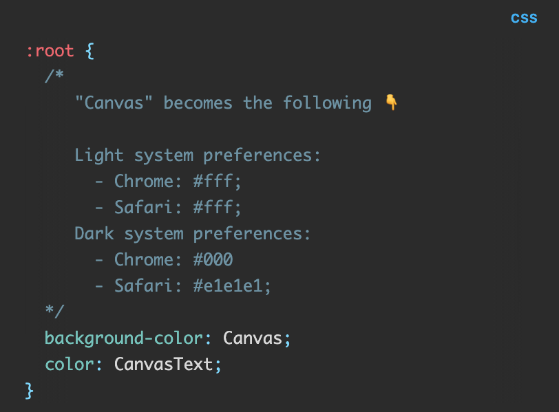 CSS code: :root { background-color: Canvas; color: CanvasText; }