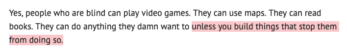 Yes, people who are blind can play video games. They can use maps. They can read books. They can do anything they damn want to unless you build things that stop them from doing so.