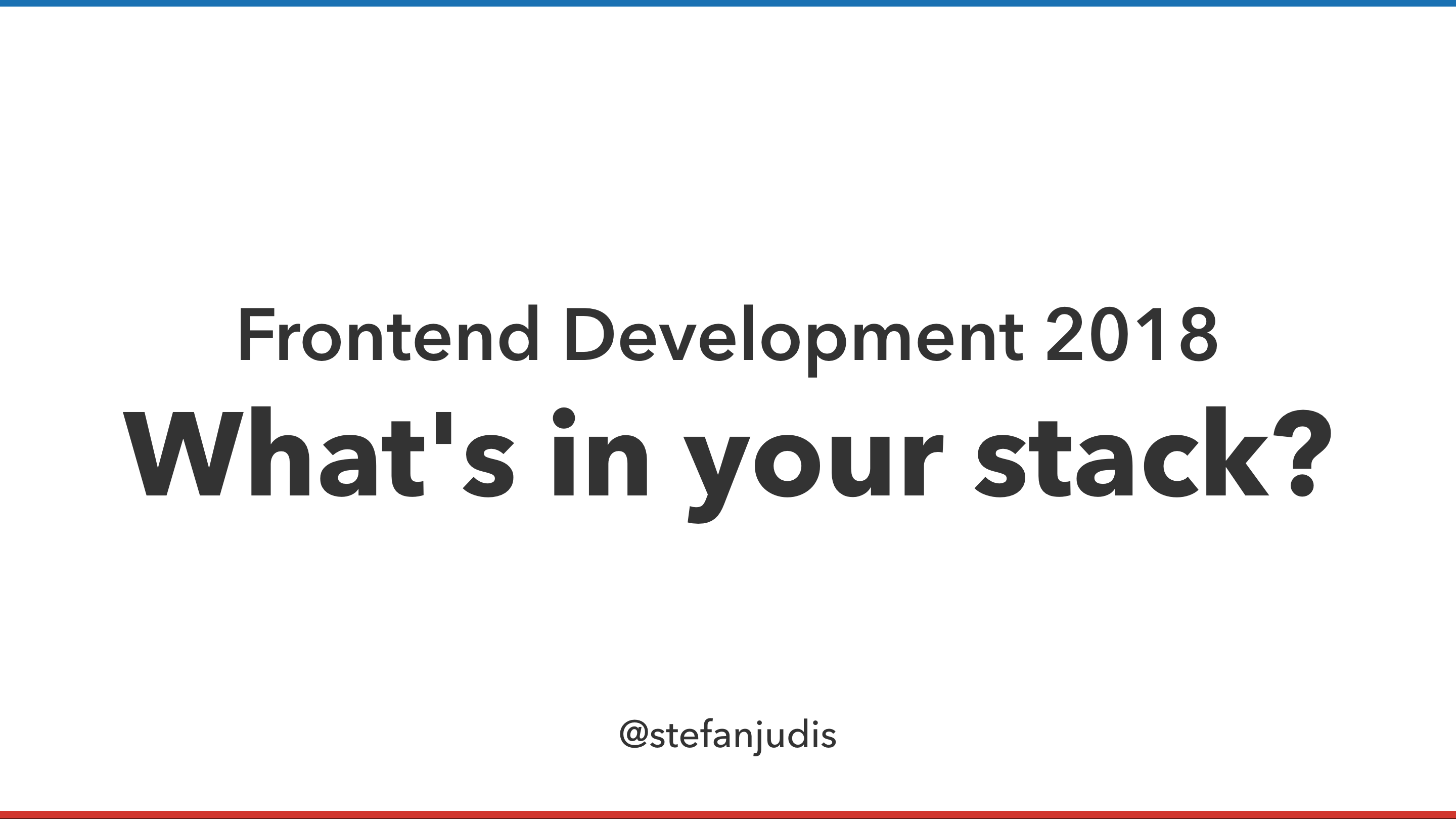Frontend development 2018 – what's in your stack?