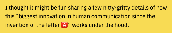 """I thought it might be fun sharing a few nitty-gritty details of how this """"biggest innovation in human communication since the invention of the letter 🅰️"""" works under the hood."""