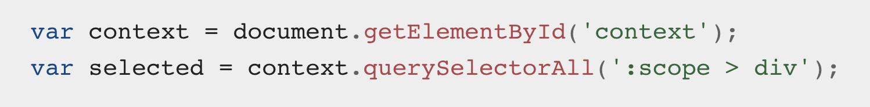 Source code: var context = document.getElementById('context'); var selected = context.querySelectorAll(':scope > div');